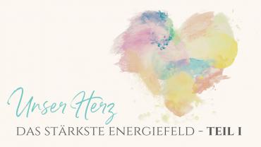 Unser Herz – das stärkste Energiefeld Teil 1: Studien, Chakren, Herzkohärenz