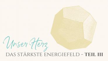 Unser Herz – Das stärkste Energiefeld Teil 3: Die 5. Herzkammer