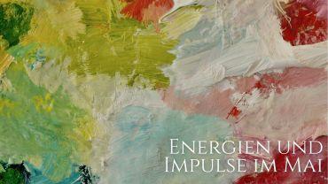 Energien & Impulse im Mai