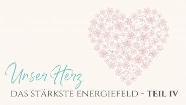 Unser Herz – das stärkste Energiefeld Teil 4: Liebe